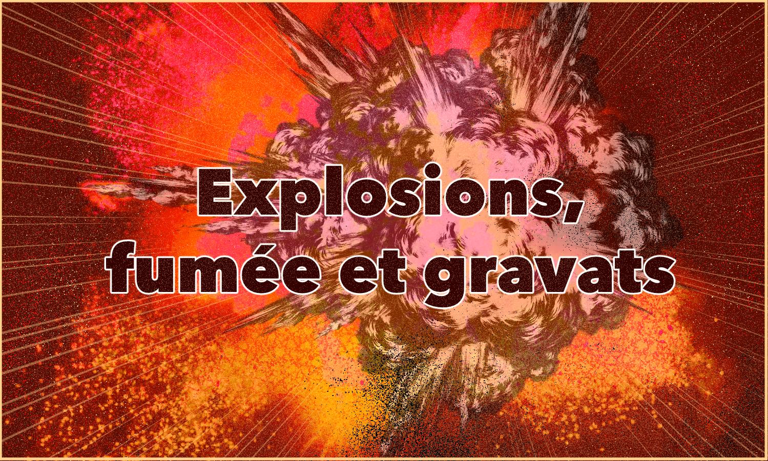 Effets spéciaux : explosion, fumée et gravat